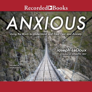 Anxious - Using the Brain to Understand and Treat Fear and Anxiety audiobook by Joseph LeDoux