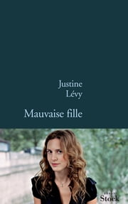 Mauvaise fille ebook by Justine Lévy