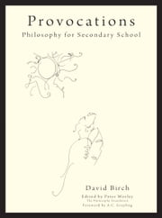 Provocations - Philosophy for Secondary school ebook by David Birch,Peter Worley,A.C. Grayling
