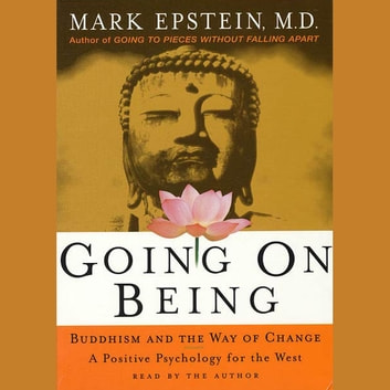 Going On Being - Buddhism and the Way of Change--A Positive Psychology for the West audiobook by Mark Epstein
