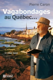 Vagabondages au Québec... eBook by Pierre Caron