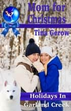 Mom for Christmas - Holidays in Garland Creek ebook by Tina Gerow