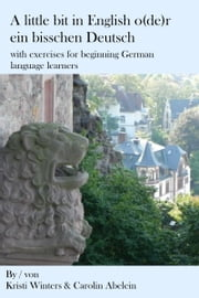 A little bit in English o(de)r ein bisschen Deutsch with exercises for beginning German language learners ebook by Kristi Winters