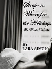 Strap-on Whore for the Holidays ebook by Lara Simon