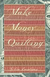 Make Money Quilting ebook by Sylvia Ann Landman