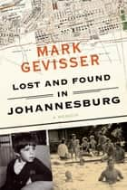 Lost and Found in Johannesburg - A Memoir ebook by Mark Gevisser