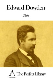 Works of Edward Dowden ebook by Edward Dowden