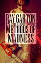 Methods of Madness ebook by Ray Garton