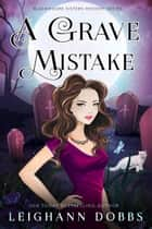 A Grave Mistake ebook by Leighann Dobbs