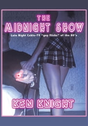 "The Midnight Show - Late Night Cable-TV ""guy-flicks"" of the 80's ebook by Ken Knight"