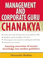 Management and Corporate Guru Chanakya ebook by Himanshu Shekhar