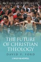 The Future of Christian Theology ebook by David F. Ford