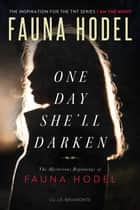 One Day She'll Darken - The Mysterious Beginnings of Fauna Hodel ekitaplar by Fauna Hodel