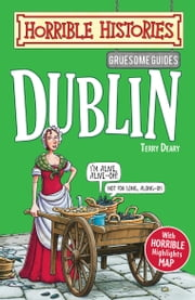 Horrible Histories Gruesome Guides: Dublin ebook by Terry Deary