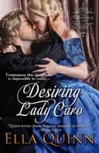Desiring Lady Caro ebook by Ella Quinn