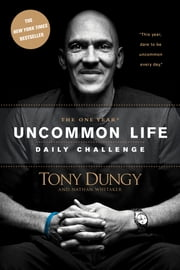 The One Year Uncommon Life Daily Challenge ebook by Tony Dungy,Nathan Whitaker