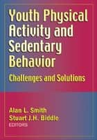 Youth Physical Activity and Sedentary Behavior ebook by Smith, Alan L.