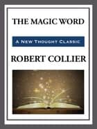 The Magic Word ebook by Robert Collier