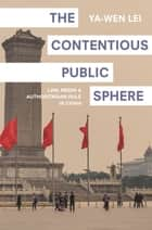 The Contentious Public Sphere - Law, Media, and Authoritarian Rule in China ebook by Ya-Wen Lei