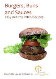 Burgers, Buns and Sauces - Easy Healthy Paleo Recipes ebook by Brad Billingsley