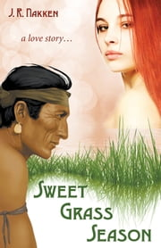 Sweet Grass Season ebook by J. R. Nakken