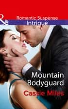 Mountain Bodyguard (Mills & Boon Intrigue) ebook by Cassie Miles