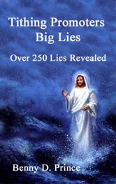 Tithing Promoters Big Lies Exposing the Lies and Revealing the Truth ebook by Prince, Benny D.