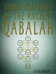 Hidden Treasures Of The Ancient Qabalah ebook by Elias Gewurz