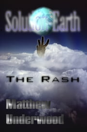 Solution-Earth - The Rash ebook by Matthew Underwood