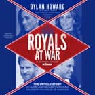 Royals at War - The Untold Story of Harry and Meghan's Shocking Split with the House of Windsor audiobook by