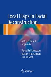 Local Flaps in Facial Reconstruction - A Defect Based Approach ebook by Velupillai Ilankovan, Madan Ethunandan, Tian Ee Seah