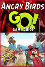 Angry Birds GO! Game Guide ebook by HIDDENSTUFF ENTERTAINMENT,JOSH ABBOTT