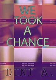We Took A Chance ebook by Dini A.
