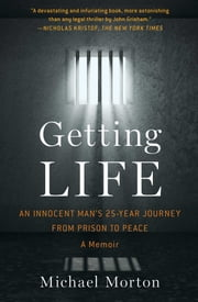 Getting Life - An Innocent Man's 25-Year Journey from Prison to Peace ebook by Michael Morton