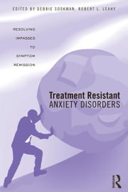 Treatment Resistant Anxiety Disorders - Resolving Impasses to Symptom Remission ebook by Debbie Sookman,Robert L. Leahy