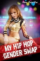 My Hip Hop Gender Swap (Gender Transformation, Feminization, Bimbo Transformation) ebook by Vera Saint-Luc