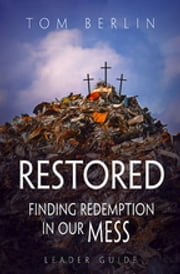 Restored Leader Guide - Finding Redemption in Our Mess ebook by Tom Berlin