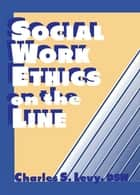 Social Work Ethics on the Line ebook by Charles S Levy,Simon Slavin