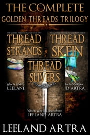 The Complete Golden Threads Trilogy - Ticca and Lebuin's original epic fantasy adventure, #1 ebook by Leeland Artra