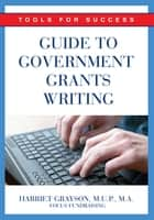 Guide to Government Grants Writing - Tools for Success ebook by Harriet Grayson MUP  MA