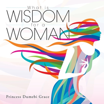 What is Wisdom for a Woman ebook by Princess Dumebi Grace