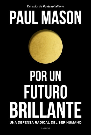 Por un futuro brillante - Una defensa radical del ser humano ebook by Paul Mason