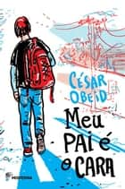 Meu pai é o cara ebook by César Obeid