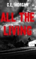 All the Living ebook by C. E. Morgan