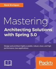 Mastering Architecting Solutions with Spring 5.0