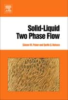 Solid-Liquid Two Phase Flow ebook by Sümer M. Peker,Serife S. Helvaci