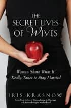 The Secret Lives of Wives ebook by Iris Krasnow