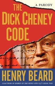 The Dick Cheney Code - A Parody ebook by Henry Beard