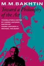 Toward a Philosophy of the Act eBook by M.M. Bakhtin, Vadim Liapunov, Michael Holquist,...