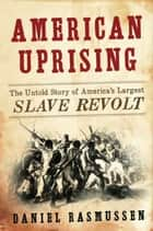 American Uprising ebook by Daniel Rasmussen